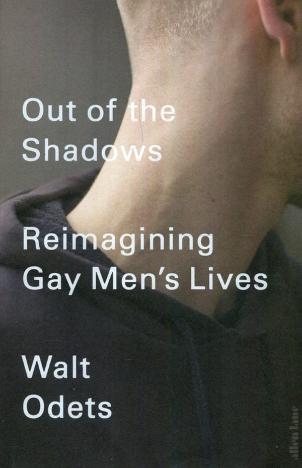 Out of the Shadows Reimagining Gay Men`s Lives