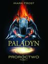 Paladyn. Proroctwo Tom 1 - Mark Frost