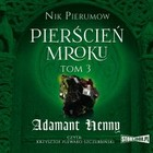 Pierścień Mroku - mp3 Tom 3. Adamant Henny