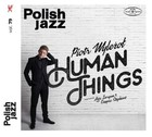 Polish Jazz: Human Things - Piotr Wyleżoł, Aga Zayan, Dayna Stephens