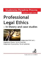 Professional Legal Ethics in theory and case studies - Małgorzata Król
