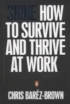 Shine - How to Survive and Thrive at Work - Chris Bares-Brown