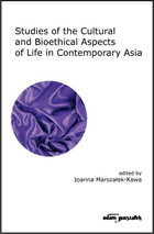Studies of the Cultural and Bioethical Aspects of the Life Contemporary Asia - Joanna Marszałek-Kawa