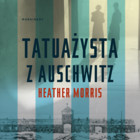 Tatuażysta z Auschwitz - mp3 - Heather Morris