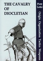 The Cavalry of Diocletian Origin Organization Tactics Weapons - Piotr Letki