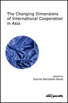 The Changing Dimensions of International Cooperation in Asia - Joanna Marszałek-Kawa