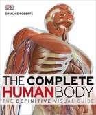 The Complete Human Body - Alice Roberts