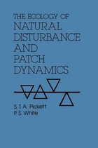 The Ecology of Natural Disturbance and Patch Dynamics - P.S. White, Steward T. Pickett