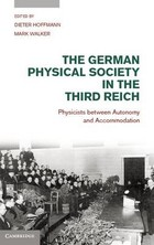 The German Physical Society in the Third Reich - Mark Walker, Dieter Hoffmann
