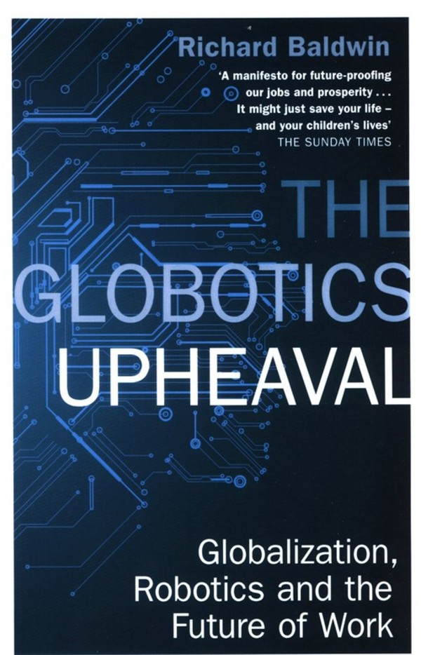 The Globotics Upheaval Globalization, robotics and the future of work