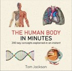 The Human Body in Minutes - Tom Jackson