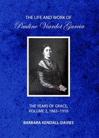 The Life and Work of Pauline Viardot Garcia: The Years of Grace: 1863-1910 Volume 2 - Barbara Kendall-Davies