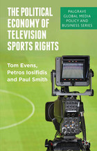 The Political Economy of Sports Rights - Paul Smith, Petros Iosifidis, Tom Evens