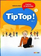 Tip Top! (1) A1.1 Cahier d`activites - Catherine Adam