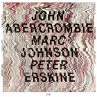 John Abercrombie / Marc Johnson / Peter Erskine - John Abercrombie, Peter Erskine, Marc Johnson