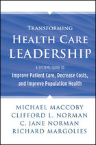Transforming Health Care Leadership - Richard Margulies, Michael Maccoby, Clifford L. Norman, C. Jane Norman
