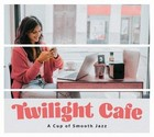 Twilight Cafe. A Cup of Smooth Jazz