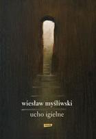 ucho igielne (twarda) książka Wiesław Myśliwski