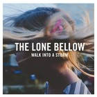 Walk Into A Storm - The Lone Bellow