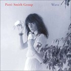 Wave (Remastered) - Patti Smith Group