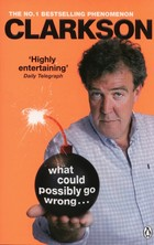 What Could Possibly Go Wrong. . . - Jeremy Clarkson