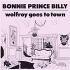 Wolfroy Goes to Town - Bonnie Prince Billy