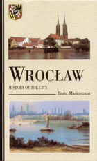 Wrocław. History Of The City - Beata Maciejewska