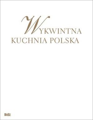Wykwintna Kuchnia Polska Praca Zbiorowa 167 57 Zl Ksiazka W